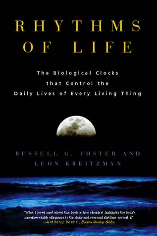 Rhythms of Life: The Biological Clocks that Control the Daily Lives of Every Living Thing