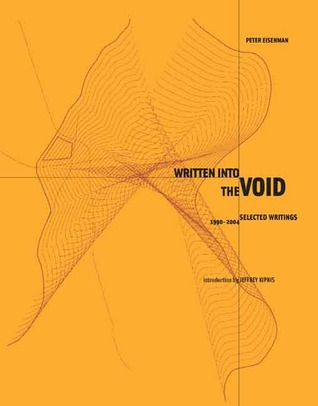 Written Into The Void Selected Writings 1990 2004 By Peter Eisenman