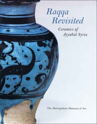 Raqqa Revisited: Ceramics of Ayyubid Syria