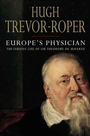 Europe's Physician: The Various Life of Theodore de Mayerne