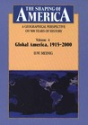 The Shaping of America: A Geographical Perspective on 500 Years of History: Volume 4: Global America, 1915–2000