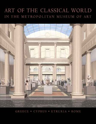 Art of the Classical World in The Metropolitan Museum of Art: Greece, Cyprus, Etruria, Rome