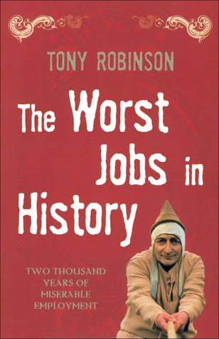 The Worst Jobs in History by Tony Robinson