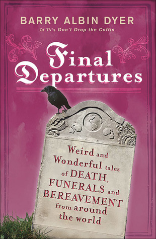 Final Departures: Weird and Wonderful Tales of Death, Funerals and Bereavement from Around the World