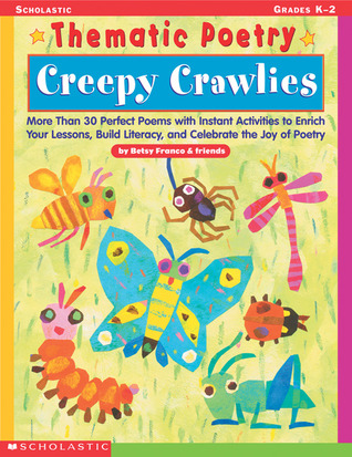 Thematic Poetry: Creepy Crawlies: More than 30 Perfect Poems with Instant Activities to Enrich Your Lessons, Build Literacy, and Celebrate the Joy of Poetry