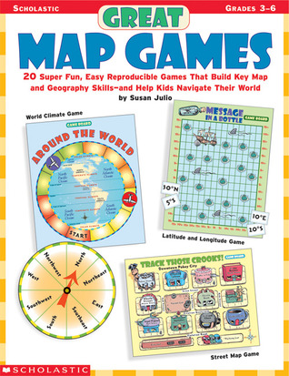 Great Map Games: 20 Super Fun, Easy Reproducible Games That Build Key Map and Geography Skills—and Help Kids Navigate Their World!