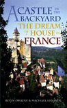 A Castle in the Backyard: The Dream of a House in France