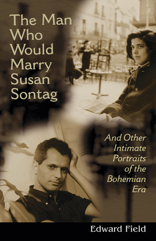 The Man Who Would Marry Susan Sontag and Other Intimate Liter... by Edward Field