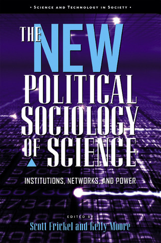 The New Political Sociology Of Science Institutions Networks And