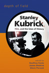 Depth of Field: Stanley Kubrick, Film, and the Uses of History