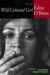 Wild Colonial Girl: Essays on Edna O'Brien (Irish Studies in Literature & Culture): Essays on Edna O'Brien (Irish Studies in Literature & Culture)