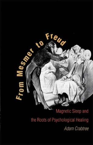 From Mesmer to Freud: Magnetic Sleep and the Roots of Psychological Healing