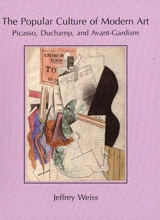 The Popular Culture of Modern Art: Picasso, Duchamp, and Avant-Gardism