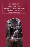 The Art and Architecture of the Ancient Orient