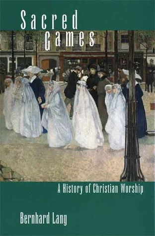 Sacred Games A History of Christian Worship