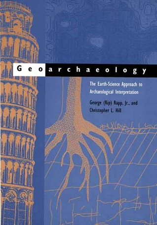 Geoarchaeology: The Earth-Science Approach to Archaeological Interpretation