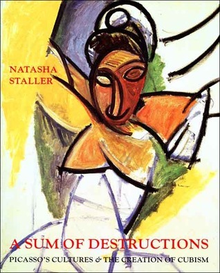 A Sum of Destructions: Picasso's Cultures and the Creation of Cubism