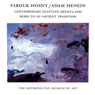 Farouk Hosny/Adam Henein: Contemporary Egyptian Artists and Heirs to an Ancient Tradition
