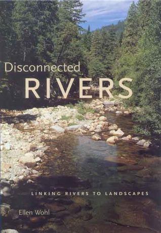 Disconnected Rivers by Ellen E. Wohl