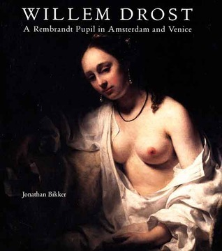 Willem Drost: A Rembrandt Pupil in Amsterdam and Venice