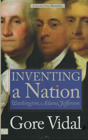 Inventing a nation washington adams jefferson by gore vidal 88879 fandeluxe Gallery