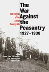 The War Against the Peasantry, 1927-1930: The Tragedy of the Soviet Countryside, Volume one