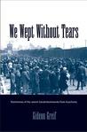 We Wept Without Tears: Testimonies of the Jewish Sonderkommando from Auschwitz