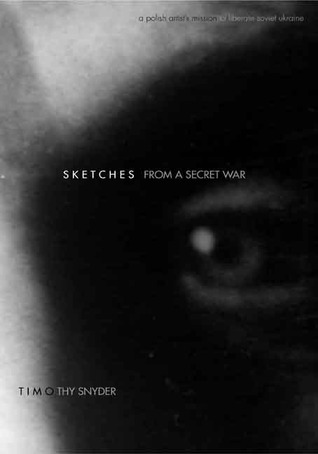 Sketches from a Secret War: A Polish Artist's Mission to Liberate Soviet Ukraine