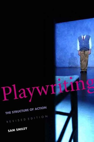 Playwriting: The Structure of Action, Revised and Expanded Edition