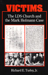 Victims: THE LDS CHURCH AND THE MARK HOFMANN CASE