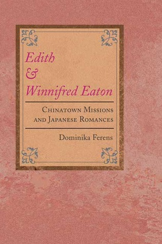 Edith and Winnifred Eaton: CHINATOWN MISSIONS AND JAPANESE ROMANCES