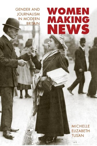 Women Making News: Gender and Journalism in Modern Britain (The History of Communication)
