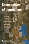 Communities of Journalism: A History of American Newspapers and Their Readers