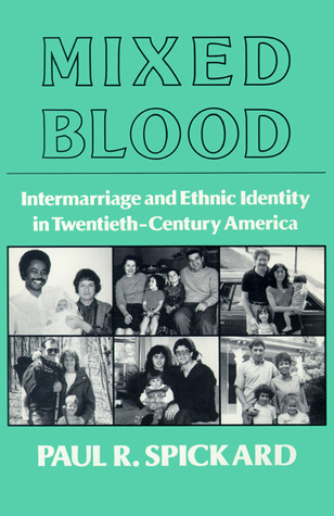 mixed-blood-intermarriageethnic-intermarriage-and-ethnic-identity-in-twentieth-century-america