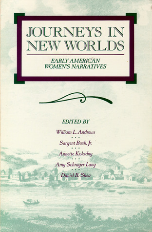 Journeys in New Worlds: Early American Women's Narratives