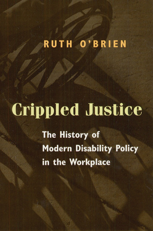 Crippled Justice: The History of Modern Disability Policy in the Workplace