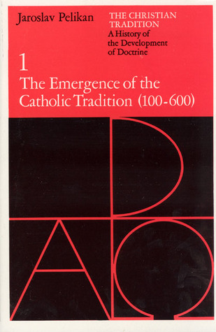 The Christian Tradition 1: The Emergence of the Catholic Tradition 100-600