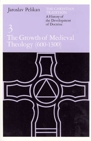 The Christian Tradition 3: The Growth of Medieval Theology 600-1300