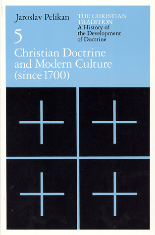 The Christian Tradition 5: Christian Doctrine & Modern Culture since 1700