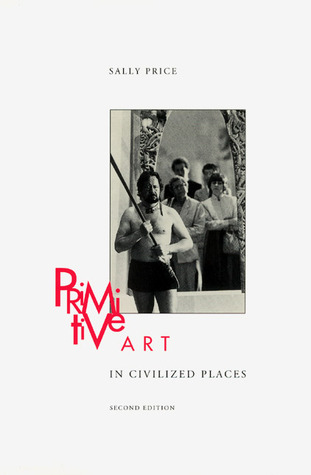 Primitive Art in Civilized Places by Sally Price