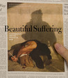 Beautiful Suffering: Photography and the Traffic in Pain