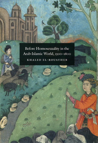 """Before Homosexuality in the Arab-Islamic World, 1500-1800"" - 978-0226729886 EPUB TORRENT by Khaled El-Rouayheb"