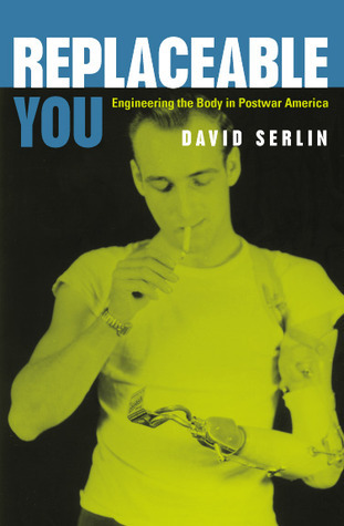 Replaceable You: Engineering the Body in Postwar America