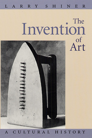 The Invention of Art by Larry Shiner