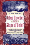 Urban Disorder and the Shape of Belief: The Great Chicago Fire, the Haymarket Bomb, and the Model Town of Pullman