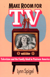 Make Room for TV: Television and the Family Ideal in Postwar America