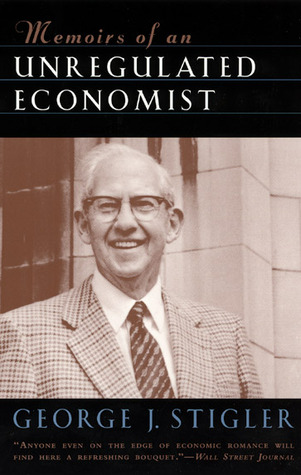 Memoirs of an Unregulated Economist by George J. Stigler