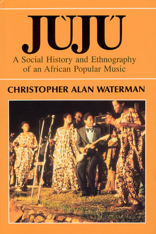 Jùjú: A Social History and Ethnography of an African Popular Music (Chicago Studies in Ethnomusicology)