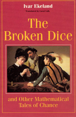 The Broken Dice, and Other Mathematical Tales of Chance by Ivar Ekeland