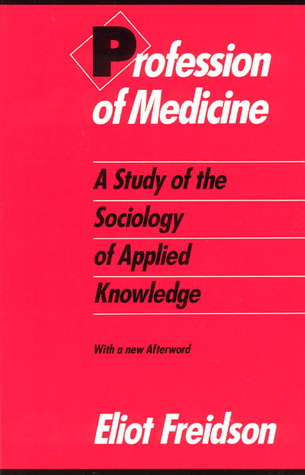 Profession of Medicine: A Study of the Sociology of Applied Knowledge